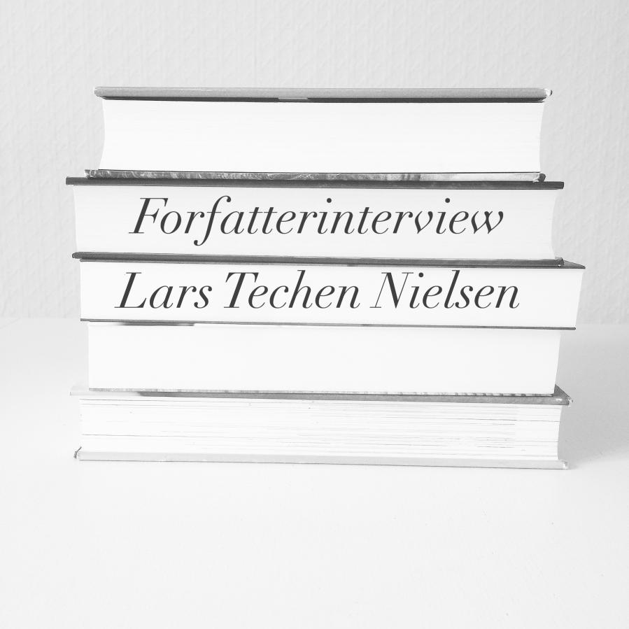 Forfatterinterview: Lars TechenNielsen